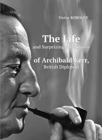 The Life and Surprizing Adventures of Archibald Kerr, British Diplomat Виктор Королёв